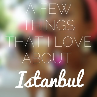 a few thingsthat i loveabout istanbul