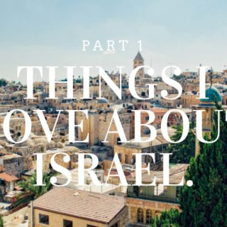 Things I loved about Israel. Part 1
